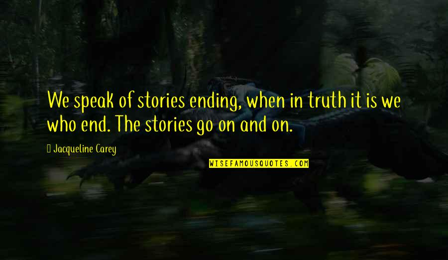 Joyce Sutphen Quotes By Jacqueline Carey: We speak of stories ending, when in truth