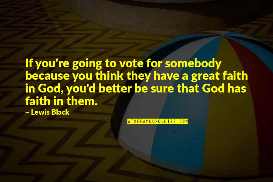 Joyce Sutphen Quotes By Lewis Black: If you're going to vote for somebody because