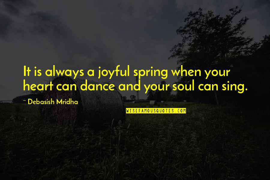 Joyful Soul Quotes By Debasish Mridha: It is always a joyful spring when your