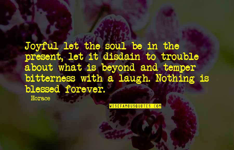 Joyful Soul Quotes By Horace: Joyful let the soul be in the present,