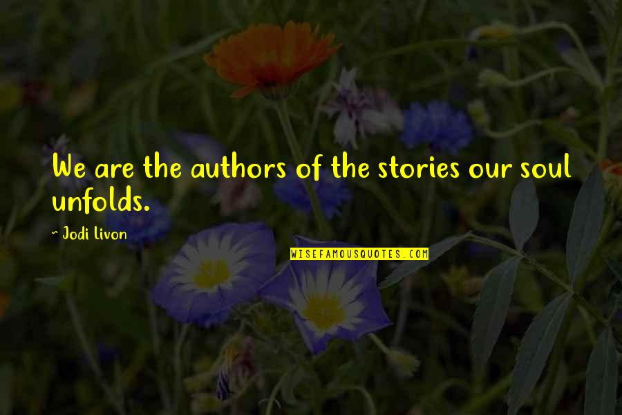 Joyful Soul Quotes By Jodi Livon: We are the authors of the stories our