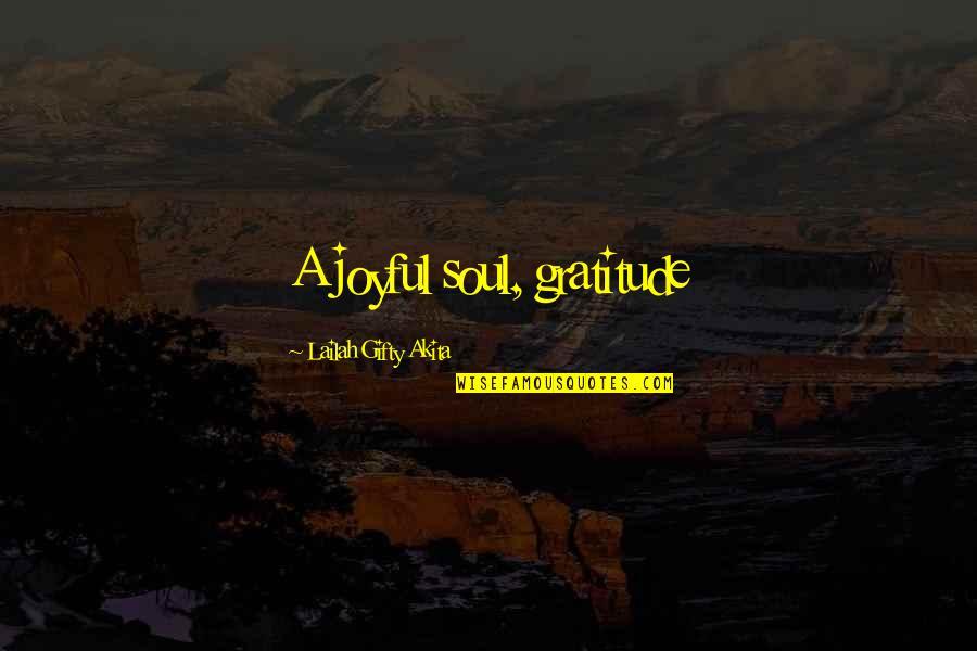 Joyful Soul Quotes By Lailah Gifty Akita: A joyful soul, gratitude