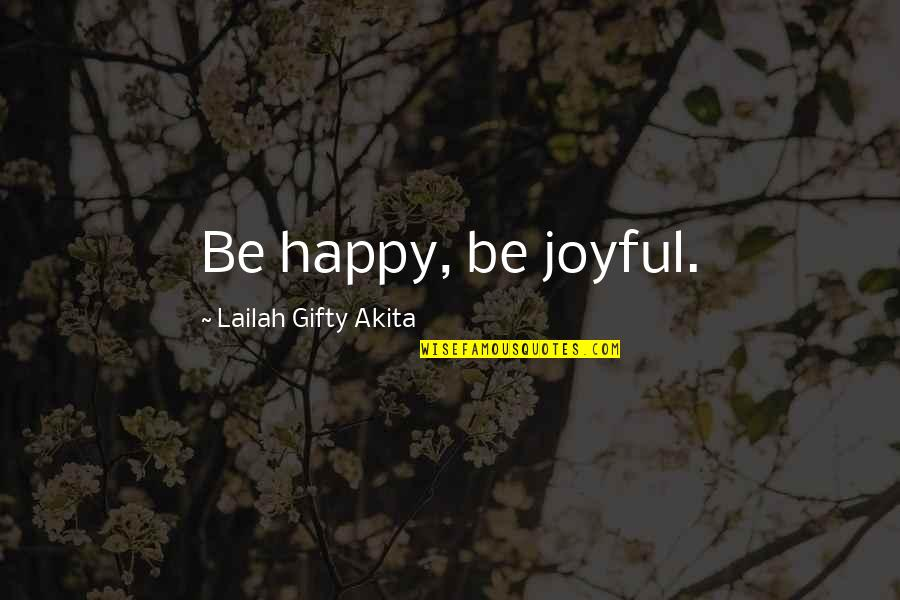 Joyful Soul Quotes By Lailah Gifty Akita: Be happy, be joyful.