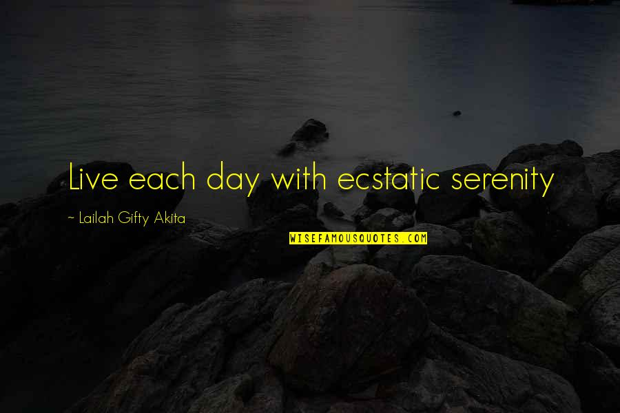 Joyful Soul Quotes By Lailah Gifty Akita: Live each day with ecstatic serenity