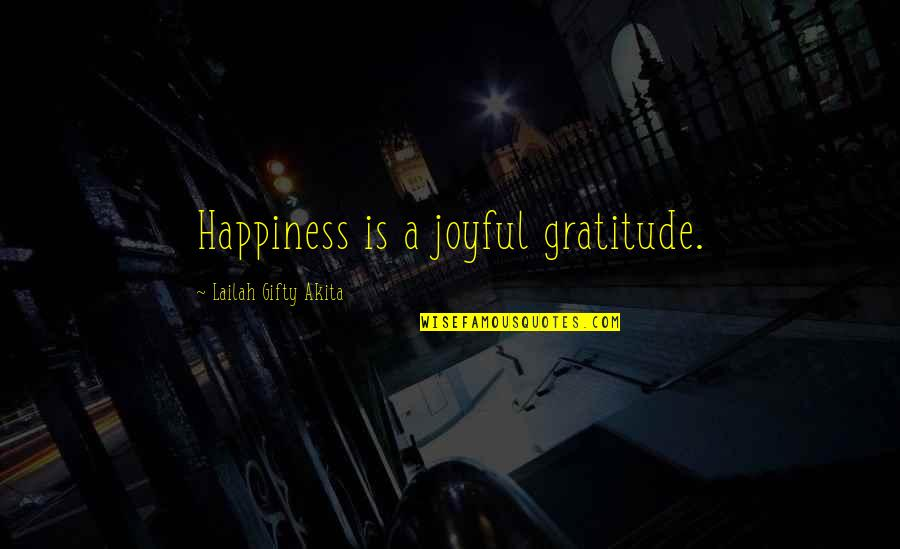 Joyful Soul Quotes By Lailah Gifty Akita: Happiness is a joyful gratitude.