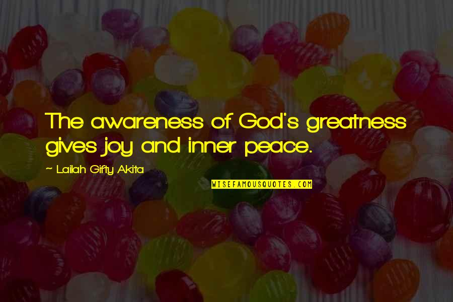 Joyful Soul Quotes By Lailah Gifty Akita: The awareness of God's greatness gives joy and