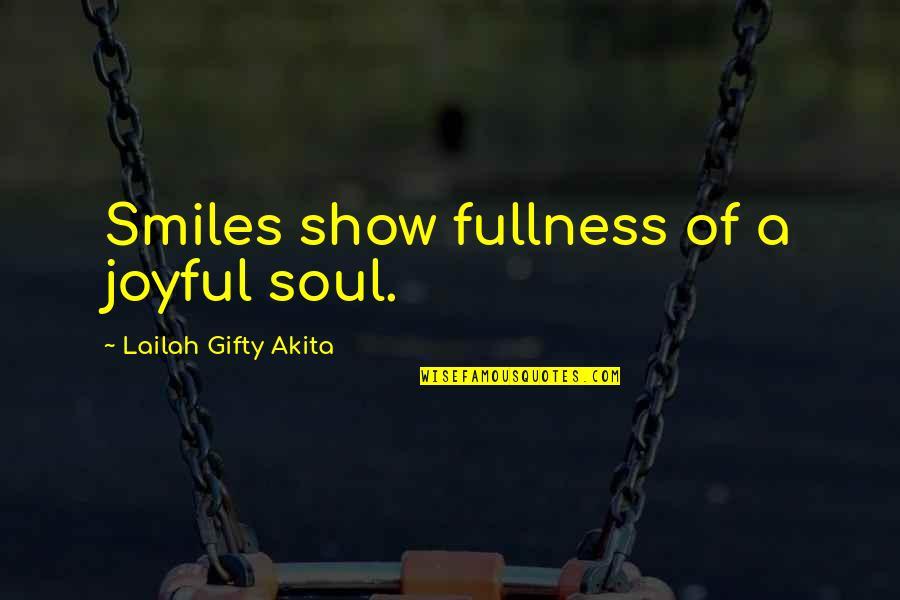 Joyful Soul Quotes By Lailah Gifty Akita: Smiles show fullness of a joyful soul.