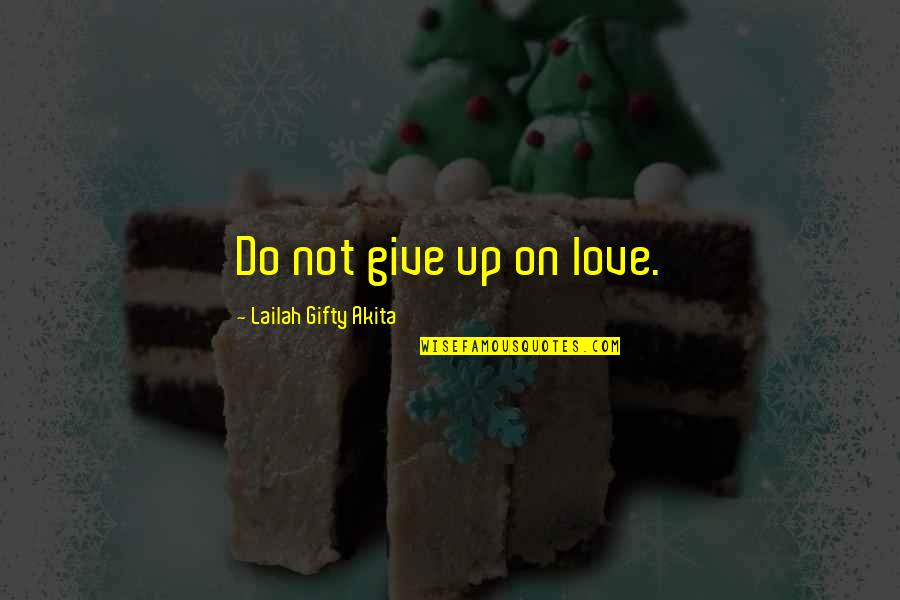 Joyful Soul Quotes By Lailah Gifty Akita: Do not give up on love.
