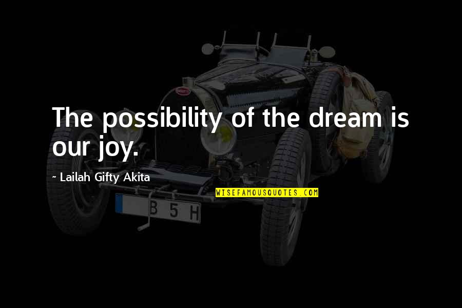 Joyful Soul Quotes By Lailah Gifty Akita: The possibility of the dream is our joy.