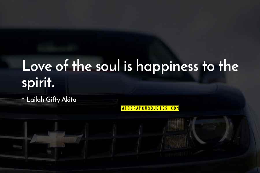 Joyful Soul Quotes By Lailah Gifty Akita: Love of the soul is happiness to the