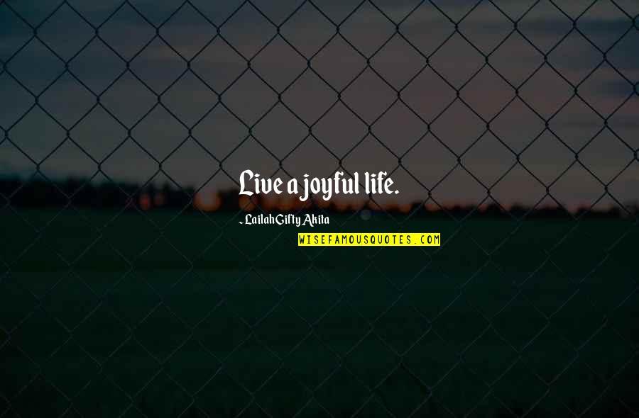 Joyful Soul Quotes By Lailah Gifty Akita: Live a joyful life.