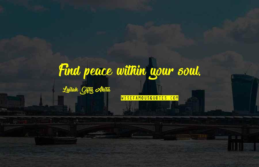 Joyful Soul Quotes By Lailah Gifty Akita: Find peace within your soul.