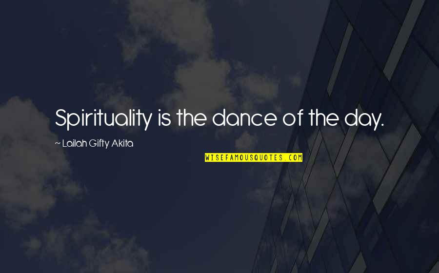 Joyful Soul Quotes By Lailah Gifty Akita: Spirituality is the dance of the day.