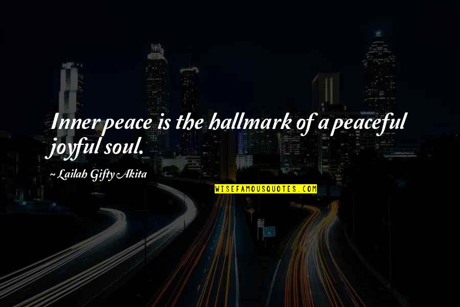 Joyful Soul Quotes By Lailah Gifty Akita: Inner peace is the hallmark of a peaceful