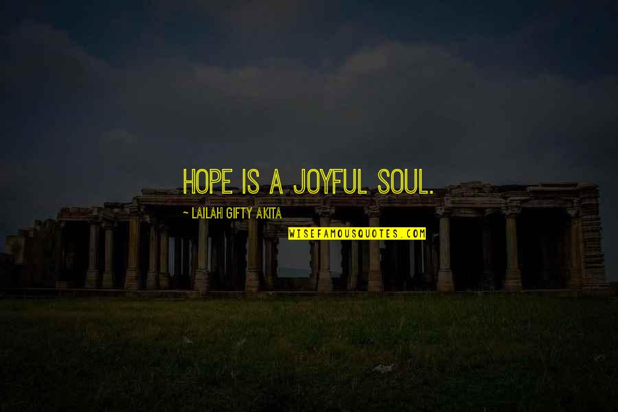 Joyful Soul Quotes By Lailah Gifty Akita: Hope is a joyful soul.