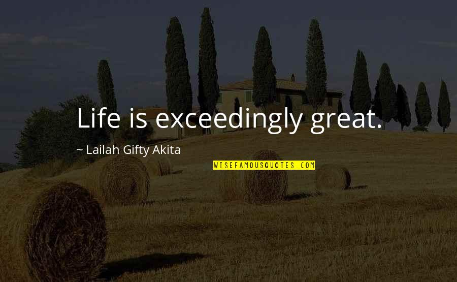 Joyful Soul Quotes By Lailah Gifty Akita: Life is exceedingly great.