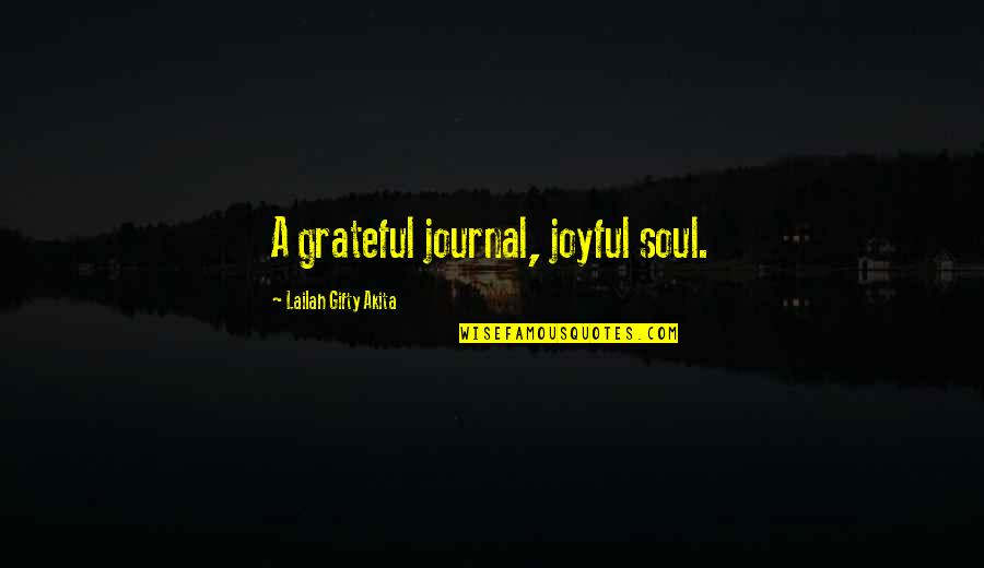 Joyful Soul Quotes By Lailah Gifty Akita: A grateful journal, joyful soul.