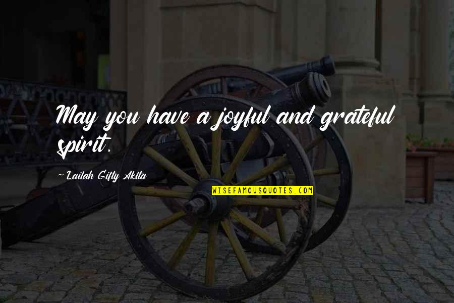Joyful Soul Quotes By Lailah Gifty Akita: May you have a joyful and grateful spirit.