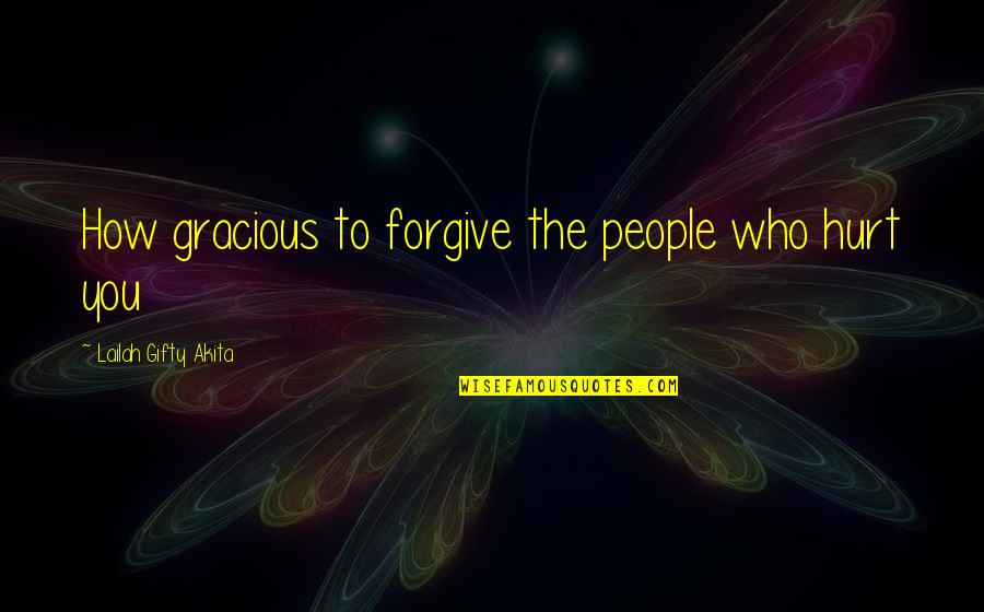 Joyful Soul Quotes By Lailah Gifty Akita: How gracious to forgive the people who hurt