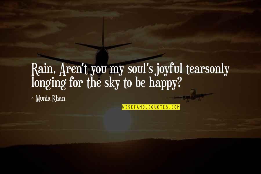 Joyful Soul Quotes By Munia Khan: Rain, Aren't you my soul's joyful tearsonly longing