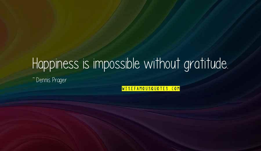Jquery Replace Single Quotes By Dennis Prager: Happiness is impossible without gratitude.