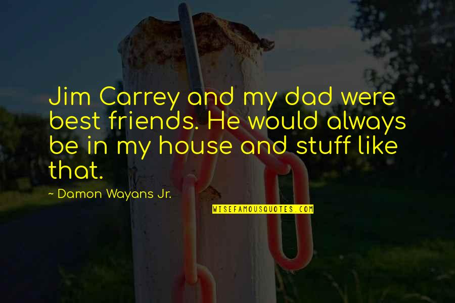 Jr Best Quotes By Damon Wayans Jr.: Jim Carrey and my dad were best friends.