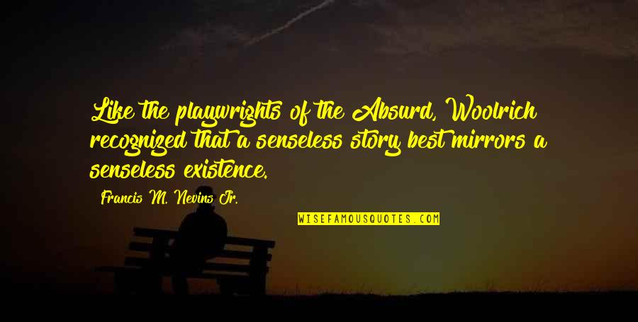 Jr Best Quotes By Francis M. Nevins Jr.: Like the playwrights of the Absurd, Woolrich recognized