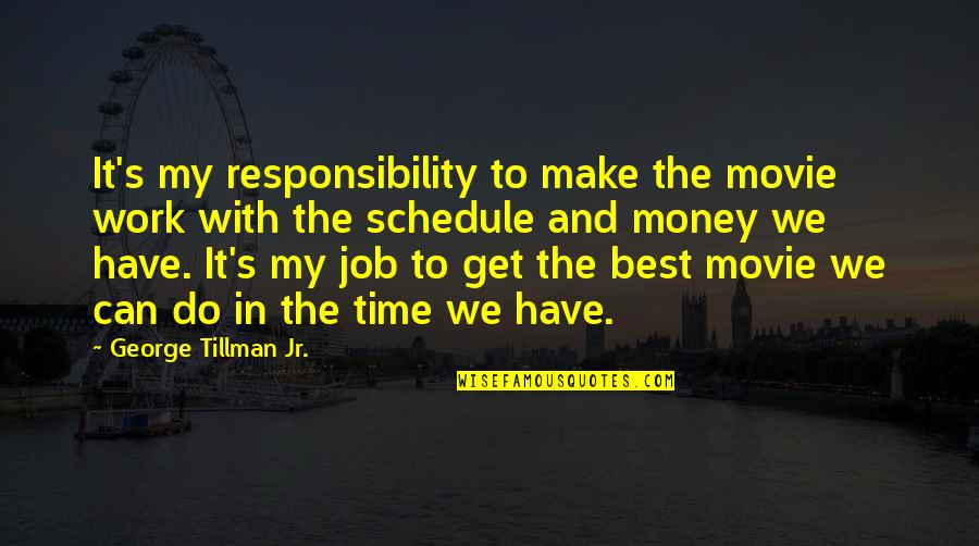 Jr Best Quotes By George Tillman Jr.: It's my responsibility to make the movie work