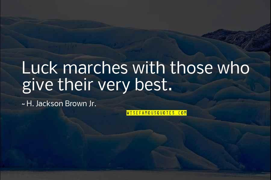 Jr Best Quotes By H. Jackson Brown Jr.: Luck marches with those who give their very