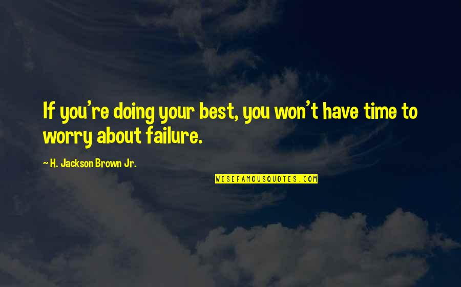 Jr Best Quotes By H. Jackson Brown Jr.: If you're doing your best, you won't have
