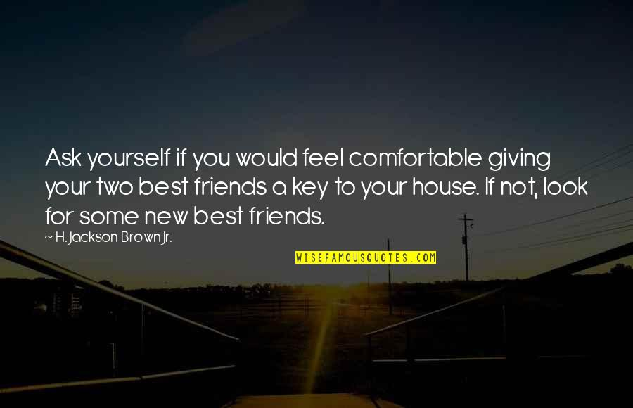 Jr Best Quotes By H. Jackson Brown Jr.: Ask yourself if you would feel comfortable giving