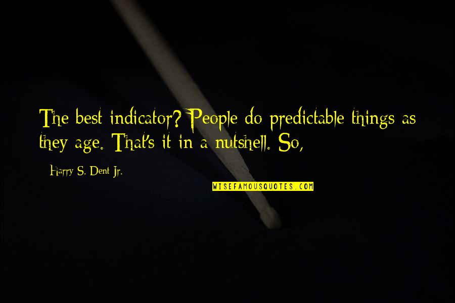 Jr Best Quotes By Harry S. Dent Jr.: The best indicator? People do predictable things as