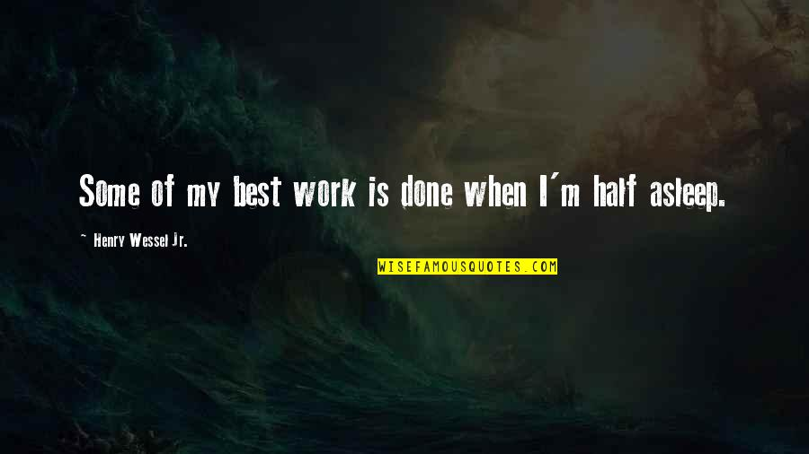 Jr Best Quotes By Henry Wessel Jr.: Some of my best work is done when