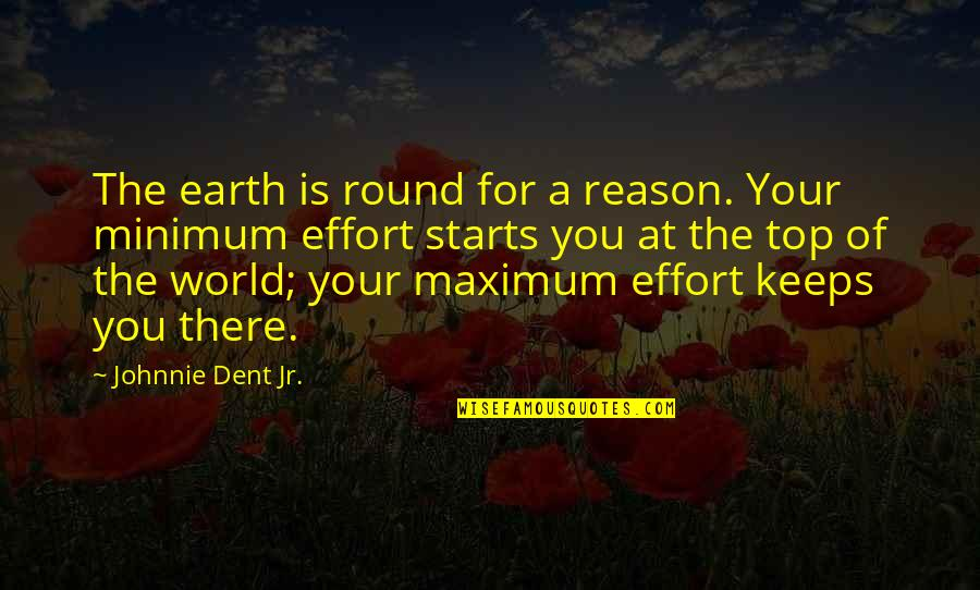 Jr Best Quotes By Johnnie Dent Jr.: The earth is round for a reason. Your