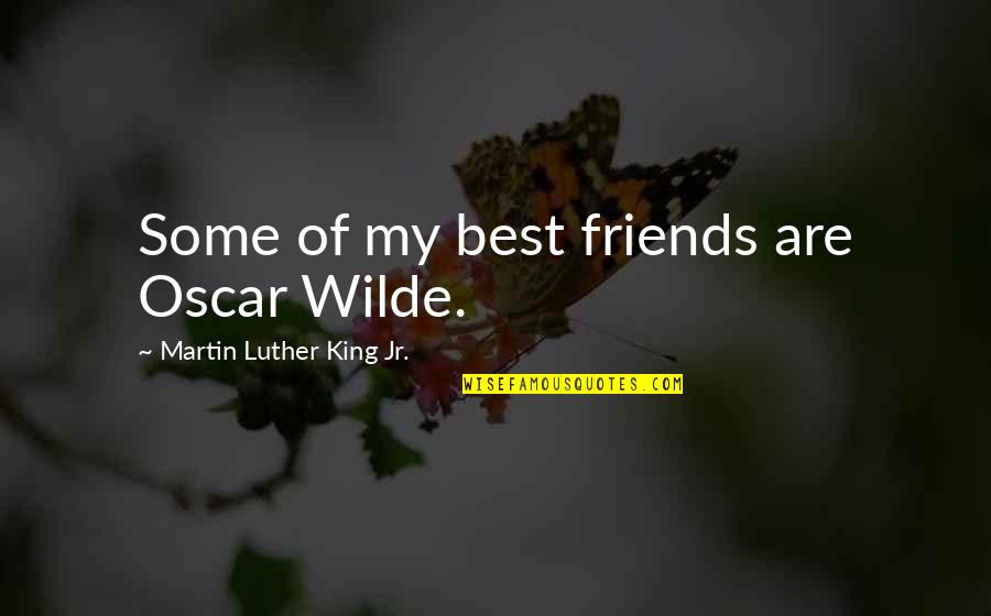 Jr Best Quotes By Martin Luther King Jr.: Some of my best friends are Oscar Wilde.
