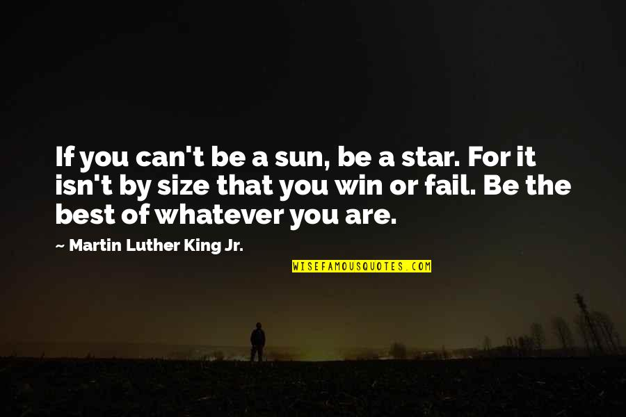 Jr Best Quotes By Martin Luther King Jr.: If you can't be a sun, be a