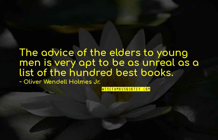 Jr Best Quotes By Oliver Wendell Holmes Jr.: The advice of the elders to young men