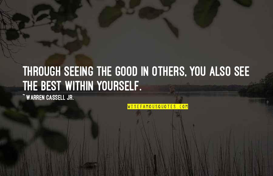 Jr Best Quotes By Warren Cassell Jr.: Through seeing the good in others, you also