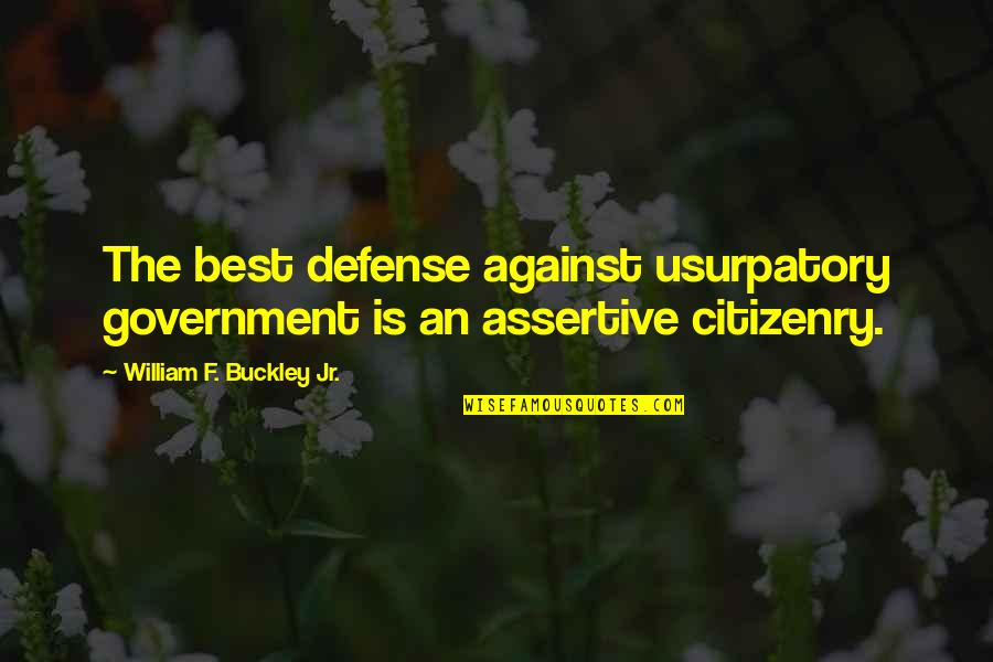 Jr Best Quotes By William F. Buckley Jr.: The best defense against usurpatory government is an