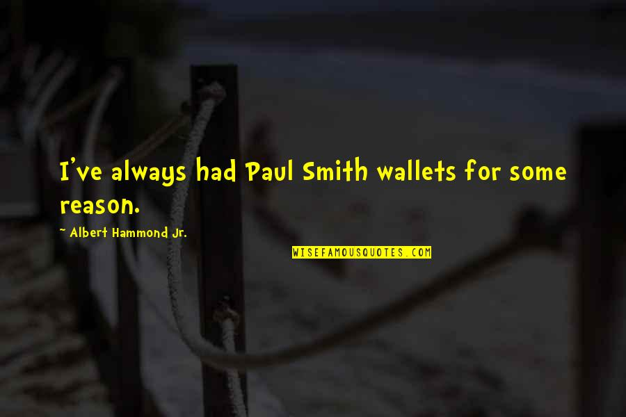 Jr Smith Quotes By Albert Hammond Jr.: I've always had Paul Smith wallets for some