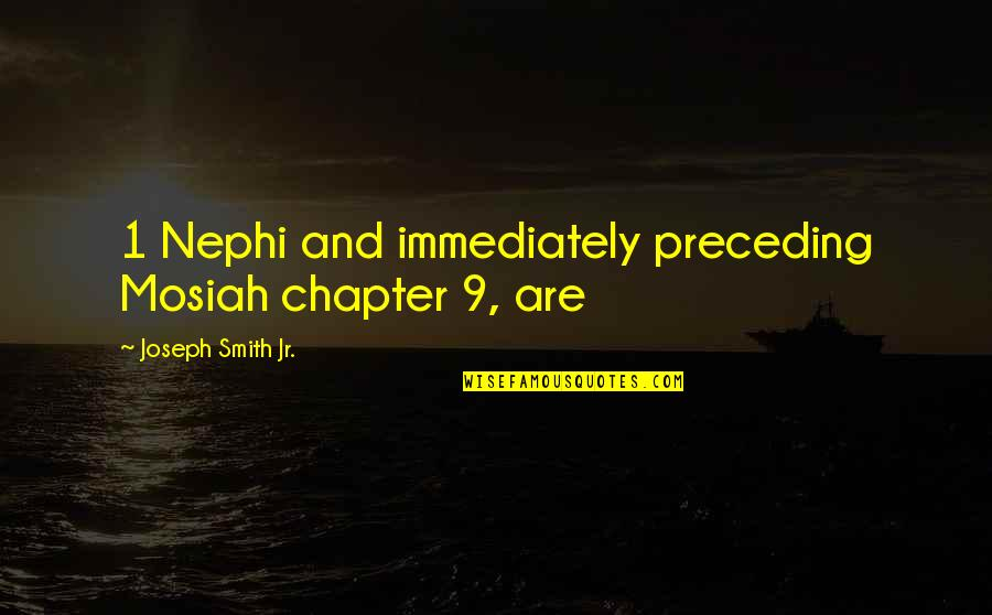 Jr Smith Quotes By Joseph Smith Jr.: 1 Nephi and immediately preceding Mosiah chapter 9,