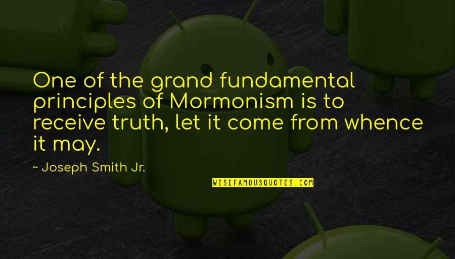 Jr Smith Quotes By Joseph Smith Jr.: One of the grand fundamental principles of Mormonism