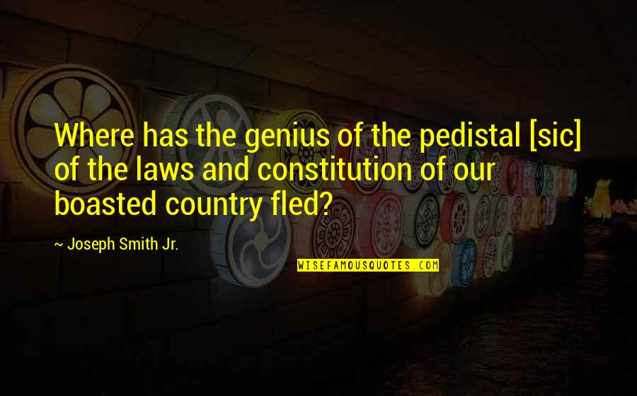Jr Smith Quotes By Joseph Smith Jr.: Where has the genius of the pedistal [sic]