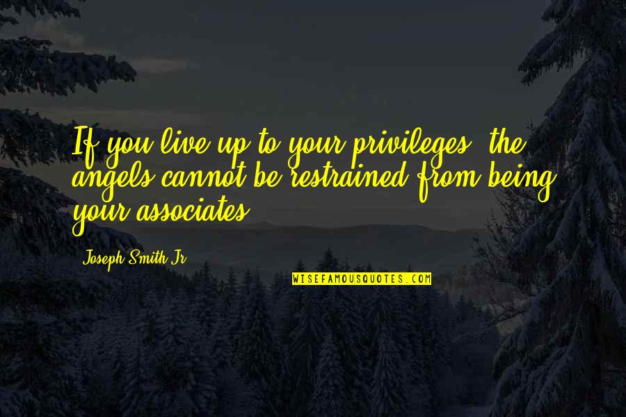 Jr Smith Quotes By Joseph Smith Jr.: If you live up to your privileges, the