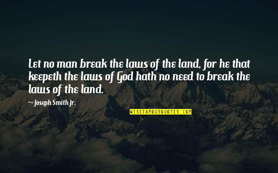 Jr Smith Quotes By Joseph Smith Jr.: Let no man break the laws of the