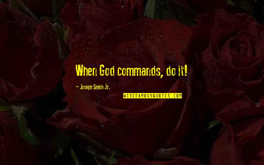 Jr Smith Quotes By Joseph Smith Jr.: When God commands, do it!