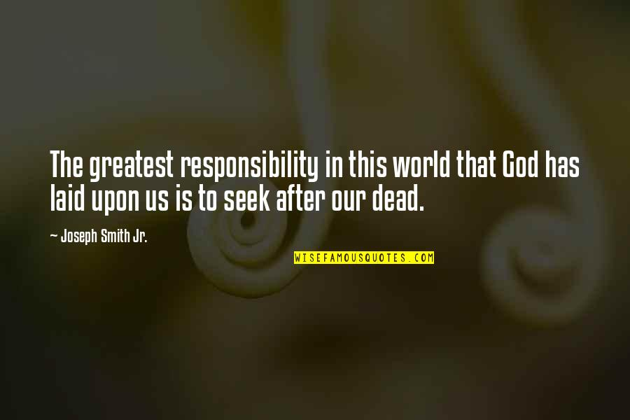 Jr Smith Quotes By Joseph Smith Jr.: The greatest responsibility in this world that God