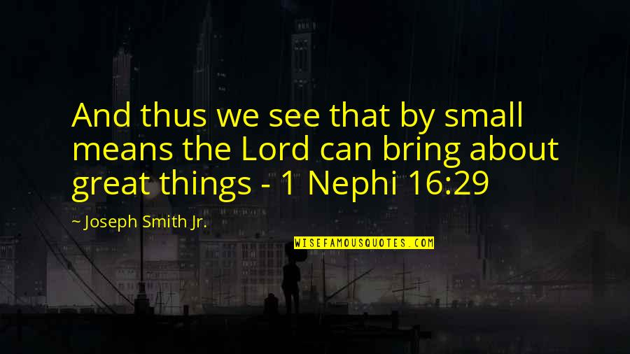 Jr Smith Quotes By Joseph Smith Jr.: And thus we see that by small means