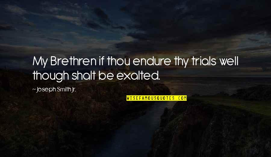 Jr Smith Quotes By Joseph Smith Jr.: My Brethren if thou endure thy trials well