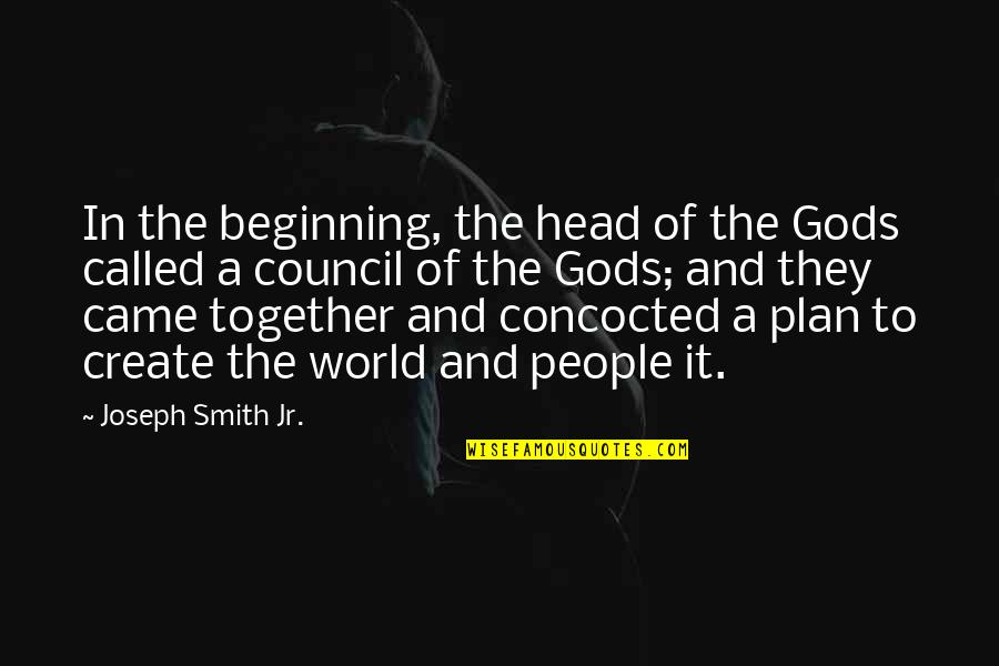 Jr Smith Quotes By Joseph Smith Jr.: In the beginning, the head of the Gods